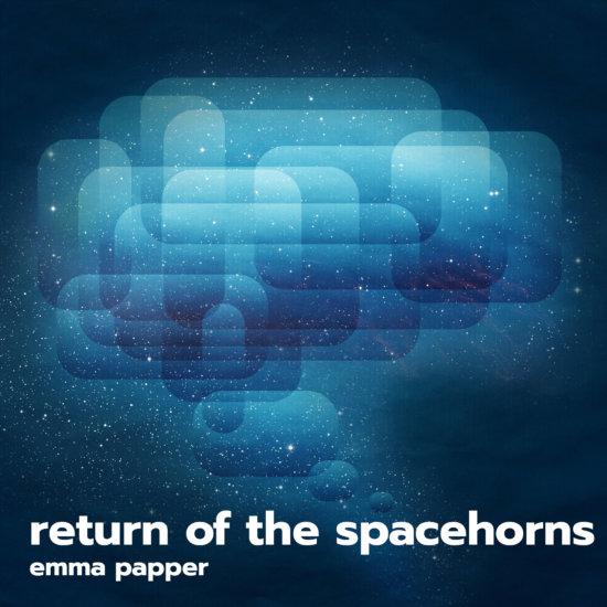 Return of the Spacehorns - Emma Papper
